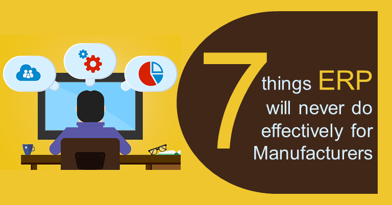 7 things ERP will never do effectively for Manufacturers